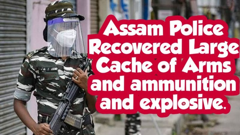 Assam Police recovered Cache of arms and ammunition ahead Independence Day
